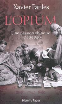 L'opium : une passion chinoise, 1750-1950