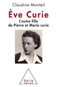 Eve Curie : l'autre fille de Pierre et Marie Curie