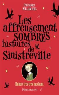 Les affreusement sombres histoires de Sinistreville. Volume 1, Hubert très très méchant