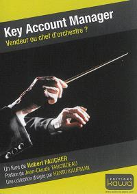 Key account manager : vendeur ou chef d'orchestre ?
