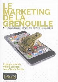 Le marketing de la grenouille : nouvelles stratégies de marques pour nouveaux consommateurs