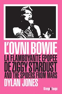 L'ovni Bowie : la flamboyante épopée de Ziggy Stardust and the Spiders from Mars