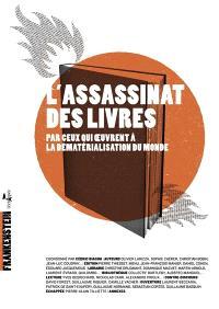 L'assassinat des livres : par ceux qui oeuvrent à la dématérialisation du monde