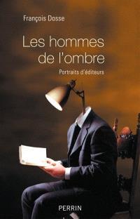 Les hommes de l'ombre : portraits d'éditeurs
