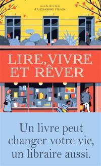 Lire, vivre et rêver : un livre peut changer votre vie, un libraire aussi