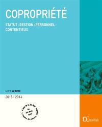 Copropriété 2015-2016 : statut, gestion, personnel, contentieux