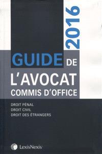 Guide de l'avocat commis d'office : droit pénal, droit civil, droit des étrangers : 2016