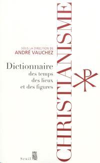 Christianisme : dictionnaire des temps, des lieux et des figures