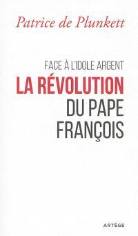 Face à l'idole argent : la révolution du pape François