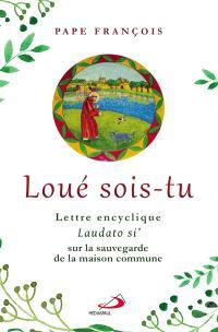 Loué sois-tu : lettre encyclique Laudato si' : sur la sauvegarde de la maison commune