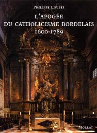 L'apogée du catholicisme bordelais, 1600-1789