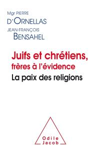 Juifs et chrétiens, frères à l'évidence : la paix des religions