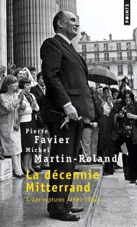 La décennie Mitterrand. Volume 1, Les ruptures : 1981-1984
