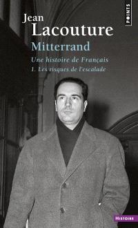 François Mitterrand, une histoire de Français. Volume 1, Les risques de l'escalade