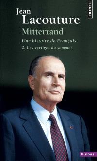 François Mitterrand, une histoire de Français. Volume 2, Les vertiges du sommet