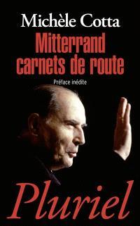 Mitterrand : carnets de route