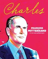 Revue Charles. n° 16, François Mitterrand : je ne vous quitterai pas