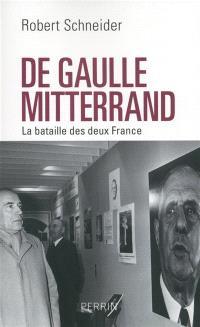De Gaulle et Mitterrand : la bataille des deux France