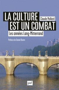 La culture est un combat : les années Lang-Mitterrand, 1981-2002 : cinquante histoires édifiantes