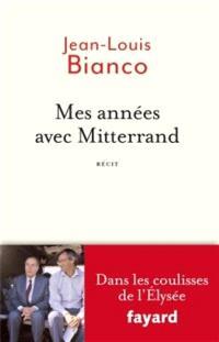 Mes années avec Mitterrand : dans les coulisses de l'Elysée : récit