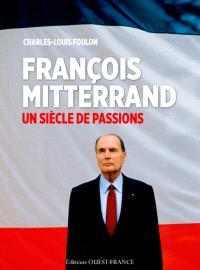 François Mitterrand : un siècle de passions