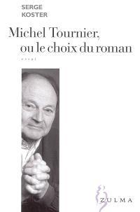 Michel Tournier ou Le choix du roman