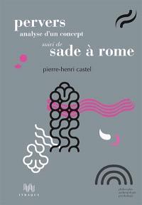 Pervers, analyse d'un concept; Suivi de Sade à Rome