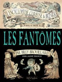 L'encyclopédie curieuse et bizarre par Billy Brouillard. Volume 1, Les fantômes