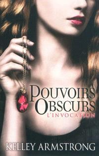 Pouvoirs obscurs. Volume 1, L'invocation