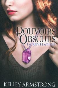 Pouvoirs obscurs. Volume 3, La révélation