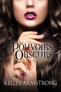 Pouvoirs obscurs. Volume 6, Révolte