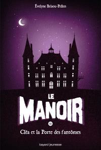 Le manoir. Volume 2, Cléa et la porte des fantômes