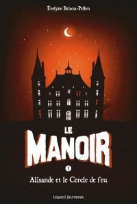 Le manoir : saison 1. Volume 3, Alisande et le cercle de feu