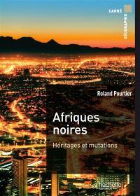 Afriques noires : héritages et mutations
