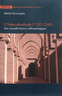 L'ordre almohade, 1120-1269 : une nouvelle lecture anthropologique