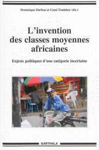 L'invention des classes moyennes africaines : enjeux politiques d'une catégorie incertaine
