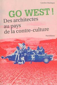 Go west ! : des architectes au pays de la contre-culture