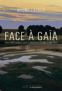 Face à Gaïa : huit conférences sur le nouveau régime climatique
