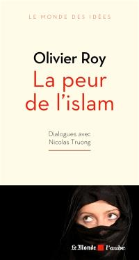 La peur de l'islam : dialogues avec Nicolas Truong