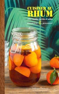 Cuisiner au rhum : 160 recettes sucrées et salées