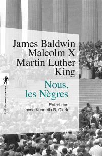Nous, les Nègres : entretiens avec Kenneth B. Clark