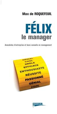 Félix le manager : anecdotes d'entreprise et bons conseils en management