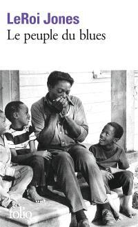 Le peuple du blues : la musique noire dans l'Amérique blanche