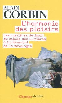 L'harmonie des plaisirs : les manières de jouir du siècle des lumières à l'avènement de la sexologie