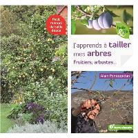 J'apprends à tailler mes arbres : fruitiers, arbustes... : petit manuel de taille douce