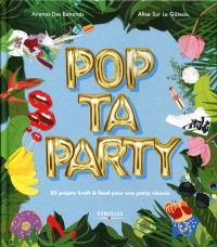 Pop ta party : 80 projets kraft & food pour une party réussie