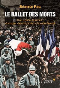 Le ballet des morts : Etat, armée, familles : s'occuper des corps de la Grande Guerre