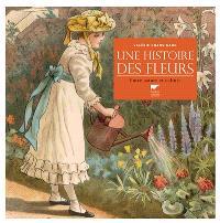 Une histoire des fleurs : entre nature et culture