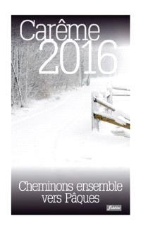 Carême 2016 : cheminons ensemble vers Pâques