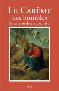 Le carême des humbles : retraite au désert avec Jésus